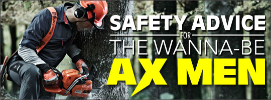 Safety Advice for the Wanna-Be Ax Men