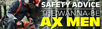 Safety Advice for the Wanna Be Ax Men